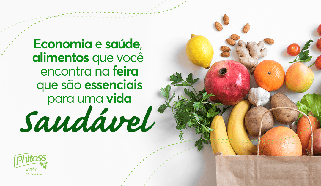 Economia e saúde, alimentos que você encontra na feira que são essenciais para uma vida saudável
